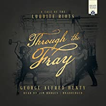 Through the Fray: The Henty Historical Novel Collection Audiobook by George Alfred Henty Narrated by Jim Hodges