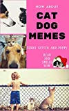 HOW ABOUT CAT DOG MEMES: FUNNY KITTEN PUPPY DOG CAT JOKE GAG AND LOVER OF FRIEND
