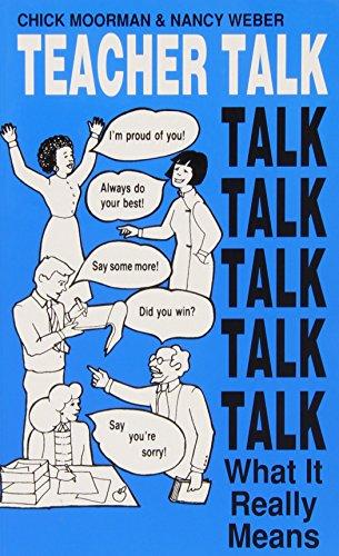 Teacher Talk: What It Really Means by Chick Moorman, Nancy Weber (1989) Paperback