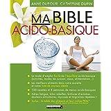 Ma bible acido-basique : Le mode d'emploi facile de l'équilibre acido-basique (activités, modes de cuisson, eaux, alimentation.) ; Les meilleurs ... de menus gourmands ; Inclus : la table des al