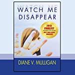 Watch Me Disappear | Diane Vanaskie Mulligan
