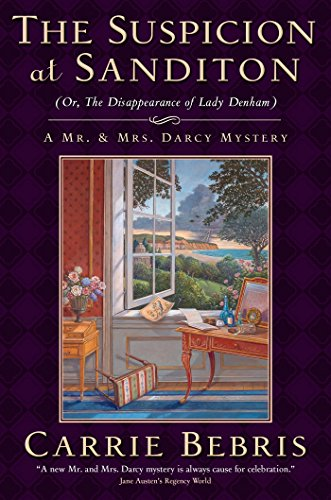 The Suspicion at Sanditon (Or, The Disappearance of Lady Denham): A Mr. and Mrs. Darcy Mystery (Mr. and Mrs. Darcy Mysteries Book 7)