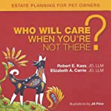 Who Will Care When You're Not There?, Robert Kass and Elizabeth Carrie, 0615443400