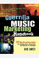 Guerrilla Music Marketing Handbook: 201 Self-Promotion Ideas for Songwriters, Musicians & Bands on a Budget (Revised & Updated)