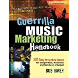 Guerrilla Music Marketing Handbook: 201 Self-Promotion Ideas for Songwriters, Musicians & Bands on a Budget (Revised & Update