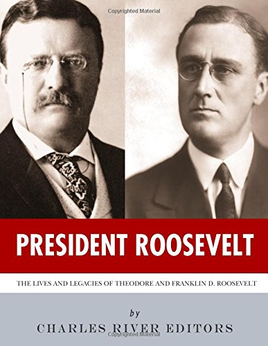 President Roosevelt: The Lives and Legacies of Theodore and Franklin D. Roosevelt pdf epub