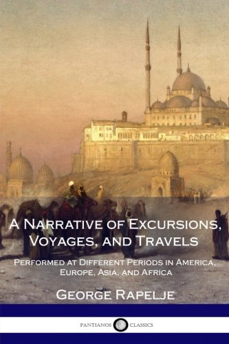A Narrative of Excursions, Voyages, and Travels Performed at Different Periods in America, Europe, Asia, and Africa PDF