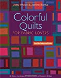 Colorful Quilts for Fabric Lovers, Amy Walsh and Janine Burke, 1607052709