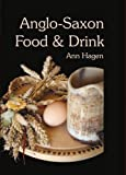 img - for Anglo-Saxon Food and Drink: Production, Processing, Distribution and Consumption book / textbook / text book