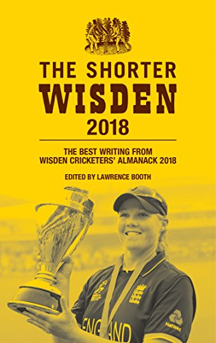 The Shorter Wisden 2018: The Best Writing from Wisden Cricketers