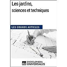 Les jardins, sciences et techniques: Les Grands Articles d'Universalis (French Edition)