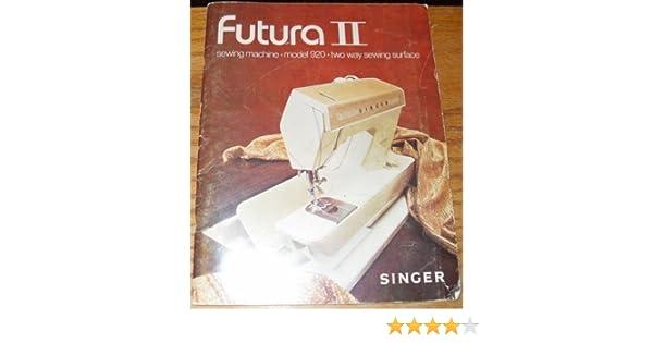Futura Ii Sewing Machine - Model 920 - Two Way Sewing Surface (Manual): Singer: Amazon.com: Books
