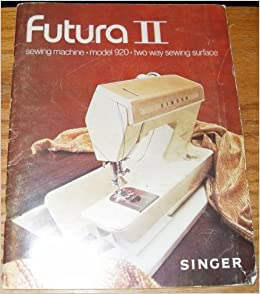 Futura Ii Sewing Machine - Model 920 - Two Way Sewing Surface (Manual): Singer: Amazon.com: Books