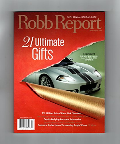 (The Robb Report - December, 2013. 20th Annual Holiday Guide, '21 Ultimate Gifts'. Cover: Galpin Ford GTR1 Supercar. Pink Diamonds, Rolls Royce Wraith, Screaming Eagle Wine, Brione, Cesar Attolini)