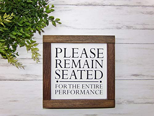 - MaxwellYule Remain Seated for The Entire Performance Bathroom Sign Farmhouse Bathroom Funny Bathroom Sign Framed Bathroom Sign Bathroom Decor