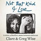 Not That Kind of Love Hörbuch von Clare Wise, Greg Wise Gesprochen von: Rose Smith, Greg Wise