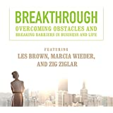 Breakthrough: Overcoming Obstacles and Breaking Barriers in Business and Life