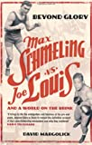 img - for Beyond Glory: Max Schmeling Vs. Joe Louis and a World on the Brink book / textbook / text book