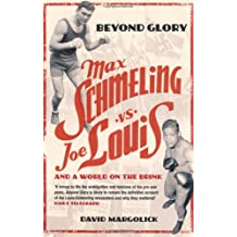 Beyond Glory: Max Schmeling vs. Joe Louis and a World on the Brink