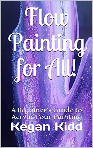 Flow Painting for All!: A Beginner's Guide to Acrylic Pour Painting