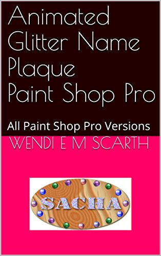 Animated Glitter Name Plaque Paint Shop Pro: All Paint Shop Pro Versions (Paint Shop Pro Made Easy Book 308)