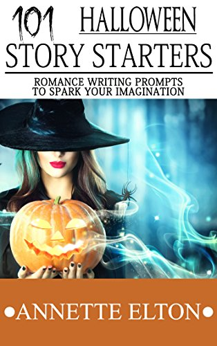 101 Halloween Story Starters -Romance Writing Prompts to Spark Your Imagination (101 Romance Story -