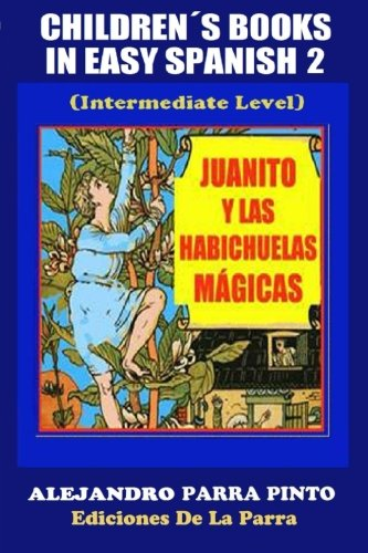 Children´s Books In Easy Spanish 2: Juanito y las habichuelas magicas (Spanish Readers For Kids Of All Ages!) (Volume 2) (Spanish Edition) [Alejandro Parra Pinto] (Tapa Blanda)