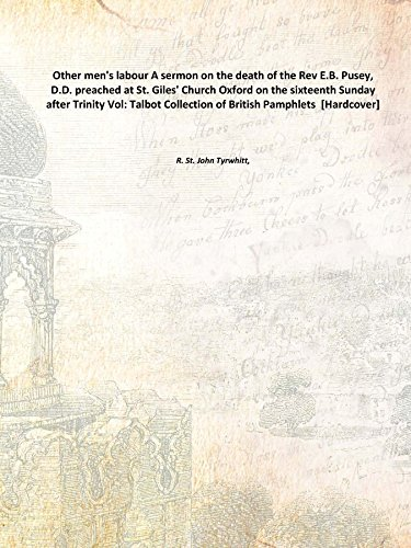 Download Other Men'S Labour A Sermon On The Death Of The Rev E.B. Pusey, D.D. Preached At St. Giles' Church Oxford On The Sixteenth Sunday After Trinity [Hardcover] ebook