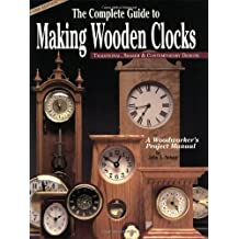Complete Guide to Making Wooden Clocks 2nd edition: 37 Beautiful Projects for the Home Workshop