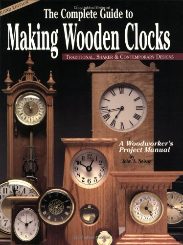 Complete Guide to Making Wooden Clocks 2nd edition: Traditional, Shaker & Contemporary Designs