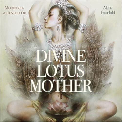 Divine Lotus Mother CD: Meditations with Kuan Yin