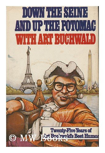 Down The Seine And Up The Potomac With Art Buchwald by Art Buchwald