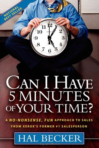 Can I Have 5 Minutes Of Your Time?: A No-Nonsense, Fun Approach To Sales From Xerox's Former #1 Salesperson