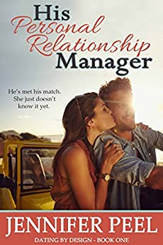 His Personal Relationship Manager (Dating by Design Book 1) by [Peel, Jennifer]