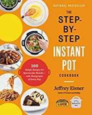 The Step-by-Step Instant Pot  Cookbook: 100 Simple Recipes for Spectacular Results -- with Photographs of Ever