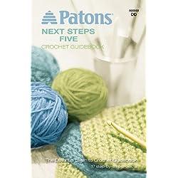 Spinrite Patons Crochet Patterns, Next Steps Five Crochet Guidebook