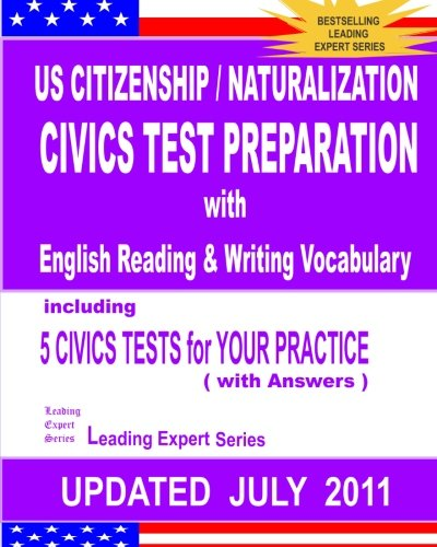 US Citizenship / Naturalization CIVICS TEST PREPARATION with English Reading & Writing Vocabulary (Updated JULY  2011)
