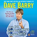 You Can Date Boys When You're Forty: Dave Barry on Parenting and Other Topics He Knows Very Little About Audiobook by Dave Barry Narrated by Dave Barry