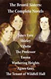 The Brontë Sisters: The Complete Novels (Unabridged): Janey Eyre + Shirley + Villette + The Professor + Emma + Wuthering Heights + Agnes Grey + The Tenant of Wildfell Hall