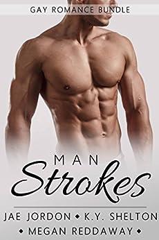 Man Strokes: Gay Romance Book Bundle: 3 Male/Male Romance Novellas by [Reddaway, Megan, Jordon, Jae, Shelton, K.Y.]