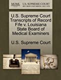 U. S. Supreme Court Transcripts of Record Fife V. Louisiana State Board of Medical Examiners, , 1270012908