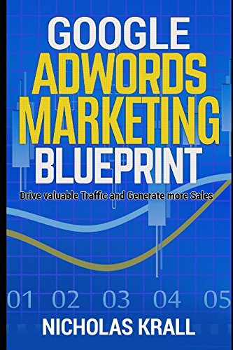 Google Adwords Marketing Blueprint: Drive Valuable Traffic and Generate More Sales PDF