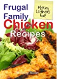 Frugal Family Chicken Recipes: Cheap Recipes To Stretch The Family Food Budget
