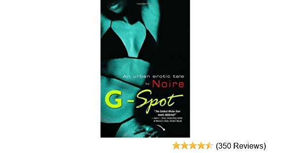 G Spot An Urban Erotic Tale Kindle Edition By Noire Literature