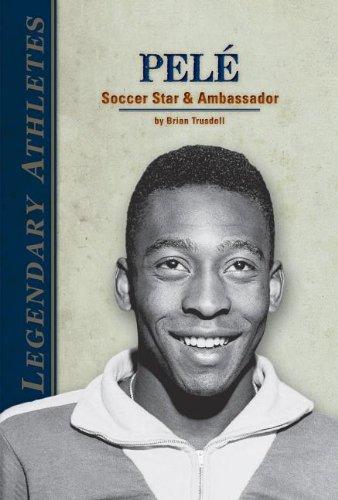 Pele: Soccer Star & Ambassador (Legendary Athletes) - Pele Soccer Star
