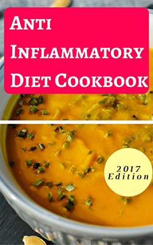 Anti-Inflammatory Diet Cookbook: Delicious Anti Inflammatory Diet Recipes For Beginners (Anti Inflammatory Diet Guide Book 1) by Micheal  Henderson