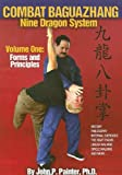 Combat Baguazhang Nine Dragon System, Volume 1, PH.D., John P Painter, 0865682550