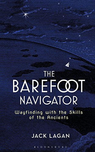 (The Barefoot Navigator: Wayfinding with the Skills of the Ancients )