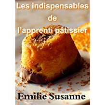 Les indispensables de l'apprenti pâtissier: Dessert (French Edition)