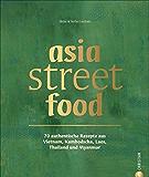 Kochbuch asia street food - 70 authentische Rezepte aus Thailand, Laos, Kambodscha, Myanmar und Vietnam.